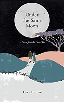 Under the Same Moon: A story from the Great War by [Chris Durrant]