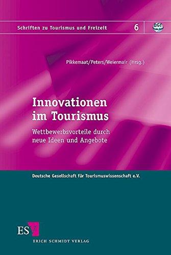 Innovationen im Tourismus: Wettbewerbsvorteile durch neue Ideen und Angebote (Schriften zu Tourismus und Freizeit, Band 6)