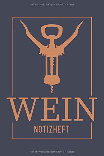 Wein Notizheft: Bewertungsbogen zum selbst ausfüllen beim Wein Tasting: Toller Begleiter bei der Weinprobe - Notizbuch für Weinliebhaber, super Geschenk für Weintrinker