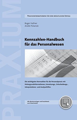 Kennzahlen-Handbuch für das Personalwesen: Kennzahlen für die HR-Praxis und Umsetzungshilfen mit Interpretations- und Massnahmenvorschlägen und downloadbarem Excelsheet mit Berichtswesen-Vorlagen