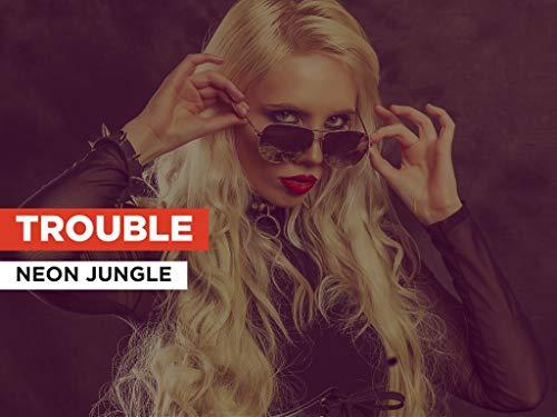 Trouble al estilo de Neon Jungle