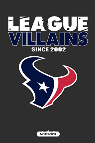 League Villains Since 2002 Houston Texans NFL Notebook Weekly Planner Lined Notebook Journal.
