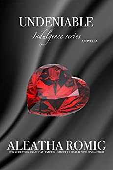 Undeniable (Indulgence) by [Aleatha Romig]