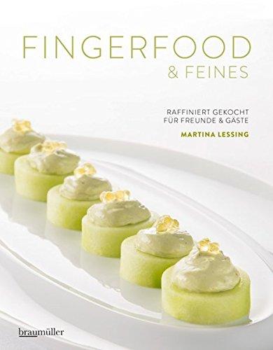 Fingerfood & Feines. Raffiniert gekocht für Freunde & Gäste