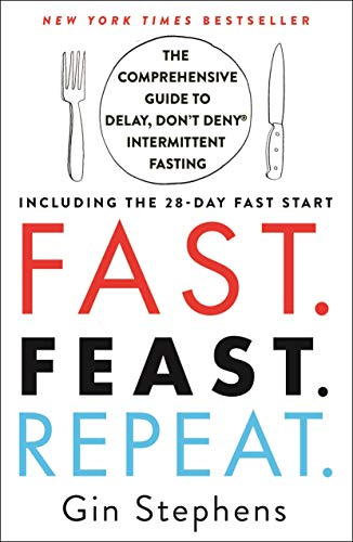 Fast. Feast. Repeat.: The Comprehensive Guide to Delay, Don't Deny® Intermittent Fasting--Including