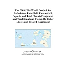The 2009-2014 World Outlook for Badminton, Paint Ball, Racquetball, Squash, and Table Tennis Equipment and Traditional and Clamp-On Roller Skates and Related Equipment