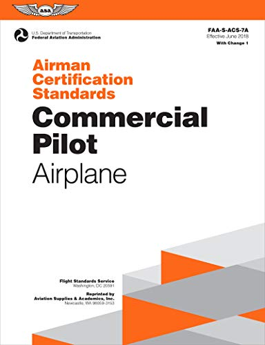 Compare Textbook Prices for Airman Certification Standards: Commercial Pilot - Airplane: FAA-S-ACS-7A.1 ASA ACS Series June 28, 2019 Edition ISBN 9781619549074 by Federal Aviation Administration (FAA)/Aviation Supplies & Academics (ASA)