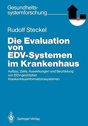 Die Evaluation von E.D.V.-Systemen im Krankenhaus: Aufbau, Ziele, Auswirkungen und Beurteilung von E.D.V.-gestützten Krankenhausinformationssystemen (Gesundheitssystemforschung)