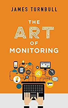 The Art of Monitoring by [James Turnbull, Sid Orlando]