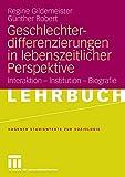 Geschlechterdifferenzierungen in lebenszeitlicher Perspektive: Interaktion - Institution - Biografie (Studientexte zur Soziologie) - Regine Gildemeister