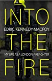 Into the Fire: My Life as a London Firefighter (English Edition)