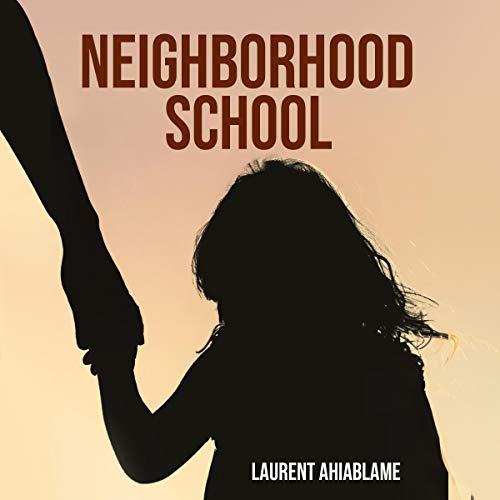 Neighborhood School Audiobook By Laurent M. Ahiablame PhD cover art