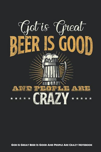God Is Great Beer Is Good And People Are Crazy Notebook: A perfect journal for you, friends, family, or loved ones, 110 pages ,