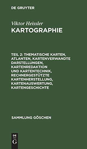 Viktor Heissler: Kartographie: Thematische Karten, Atlanten, kartenverwandte Darstellungen, Kartenredaktion und Kartentechnik, rechnergestützte ... (Sammlung Göschen, Band 2166)
