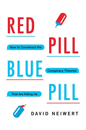 Red Pill, Blue Pill: How to Counteract the Conspiracy Theories That Are Killing Us