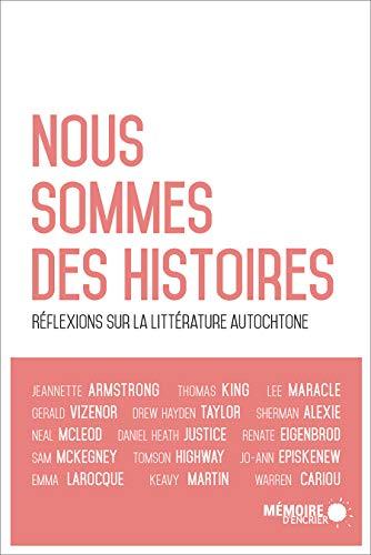 Nous sommes des histoires: Réflexions sur la littérature autochtone (French Edition)