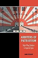Arbiters of Patriotism: Right-wing Scholars in Imperial Japan (Studies fo the Weatherhead East Asian Institute, Columbia University)