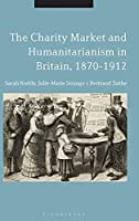 The Charity Market and Humanitarianism in Britain, 1870-1912