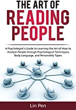 The Art of Reading People: A Psychologist's Guide to Learning the Art of How to Analyze People through Psychological Techniques, Body Language, and Personality Types (Human Psychology)