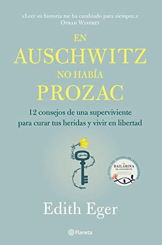 En Auschwitz no había Prozac: 12 consejos de una superviviente para curar tus heridas y vivir en libertad (Spanish Edition)