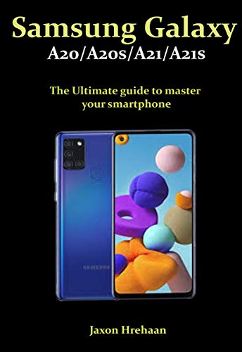 Samsung Galaxy A20/A20s/A21/A21s: The Ultimate guide to master your smartphone (English Edition)