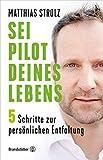 Sei Pilot deines Lebens: In 5 Schritten zur persönlichen Entfaltung: 5 Schritte zur persönlichen Entfaltung - Matthias Strolz