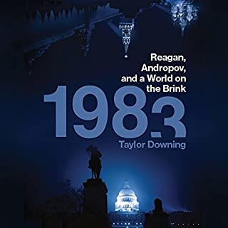 1983     Reagan, Andropov, and a World on the Brink              By:                                                                                                                                 Taylor Downing                               Narrated by:                                                                                                                                 Ben Onwukwe                      Length: 12 hrs and 32 mins     38 ratings     Overall 4.5