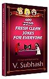 400 Fresh Clean Jokes For Everyone: Jokebook with children s jokes, computer jokes, programming jokes, science jokes, geography jokes, bar jokes, knock-knock jokes, political jokes...