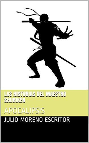 LAS HISTORIAS DEL MAESTRO SHURIKEN : APOCALIPSIS (RELATO CORTO) (Spanish Edition)