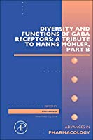 Diversity and Functions of GABA Receptors: A Tribute to Hanns Moehler, Part B (Volume 73) (Advances in Pharmacology, Volume 73)