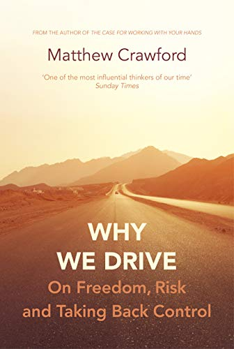 Why We Drive: On Freedom, Risk and Taking Back Control