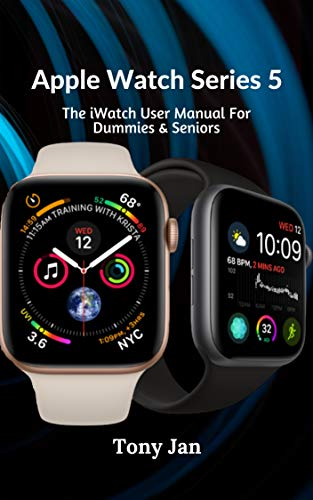 Apple Watch Series 5 : The iWatch User Manual For Dummies & Seniors (English Edition)