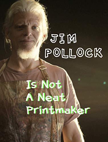 Jim Pollock Is Not A Neat Printmaker