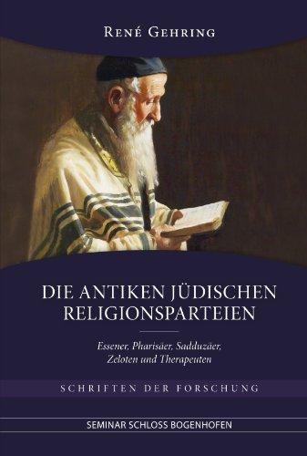 Die antiken jüdischen Religionsparteien: Essener, Pharisäer, Sadduzäer, Zeloten und Therapeuten
