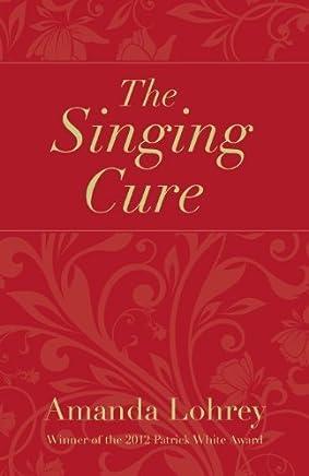 The Singing Cure by Amanda Lohrey(2013-07-12)