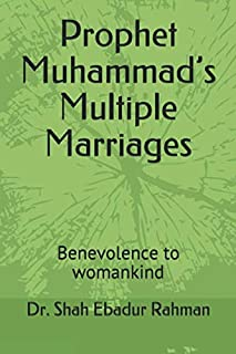 Prophet Muhammad's Multiple Marriages: Benevolence to womankind
