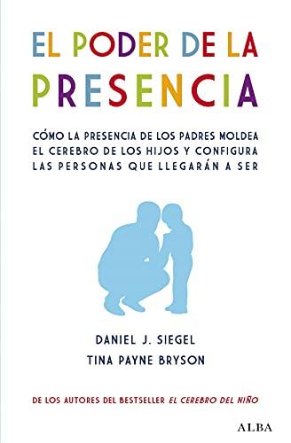 El poder de la presencia: Cómo la presencia de los padres moldea el cerebro de los hijos y configura las personas que llegarán a ser (Psicología)