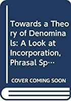 Towards a Theory of Denominals: A Look at Incorporation, Phrasal Spell-out and Spanning (Empirical Approaches to Linguistic Theory)
