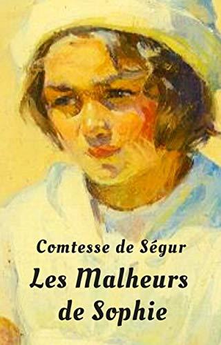 La comtesse de Ségur : Les malheurs de Sophie (Texte intégral) (French...