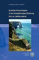 Lyrische Kosmologien in Der Franzosischen Dichtung Des 20. Jahrhunderts (Beitrage Zur Literaturtheorie Und Wissenspoetik)