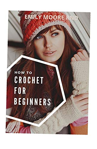 HOW TO CROCHET FOR BEGINNERS: The complete guide for absolute beginners