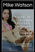 """Krystal - The Teaching Assistant – The Sequel - The Complete Two Parts: """"There was but ONE conclusion. 'Twas but inevitable, from the minute I met her"""""""