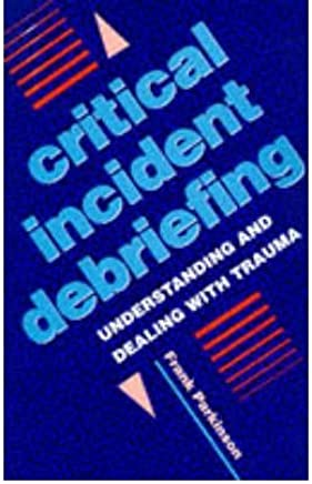 [(Critical Incident Debriefing: Understanding and Dealing with Trauma)] [Author: Frank Parkinson] published on (April, 1997)