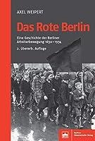 Das Rote Berlin: Eine Geschichte der Berliner Arbeiterbewegung 1830-1934