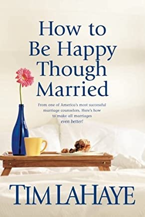 [How to Be Happy Though Married] [By: LaHaye, Dr Tim] [August, 2002]