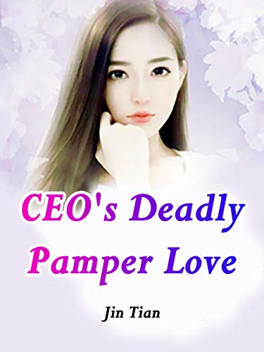 CEO's Deadly Pamper Love: Volume 7 (English Edition)
