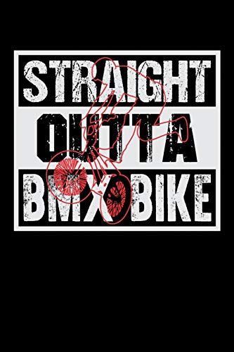 Straight Outta BMX Bike: Guitar Tab Notebook And Music Journal With Blank Sheet Music Tablature For Songs For BMX Lovers, Mountain Bike Riding Enthusiasts And Fans Of Cycling Stunts (6 x 9; 120 Pages)