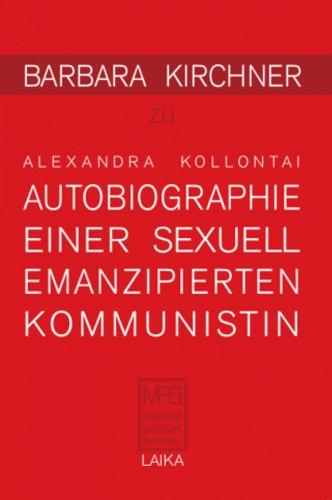 Alexandra Kollontai: AUTOBIOGRAPHIE EINER SEXUELL EMANZIPIERTEN KOMMUNISTIN (1926) (German Edition)