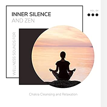 Inner Silence And Zen - Wellness Sounds For Chakra Cleansing And Relaxation Vol. 04