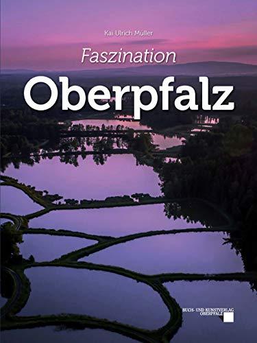 Faszination Oberpfalz: Bildband inklusive DVD mit Luftaufnahmen